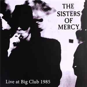 The Sisters Of Mercy - Live At Big Club 1985 Herunterladen