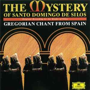 Chorus Of Monks Of The Abbey Of Santo Domingo De Silos - The Mystery Of Santo Domingo De Silos: Gregorian Chant From Spain Herunterladen